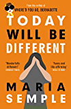 Today Will Be Different: From the bestselling author of Where'd You Go, Bernadette (English Edition)