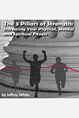 The 3 Pillars of Strength: Improving Your Physical, Mental and Spiritual Fitness Audible Audiobook