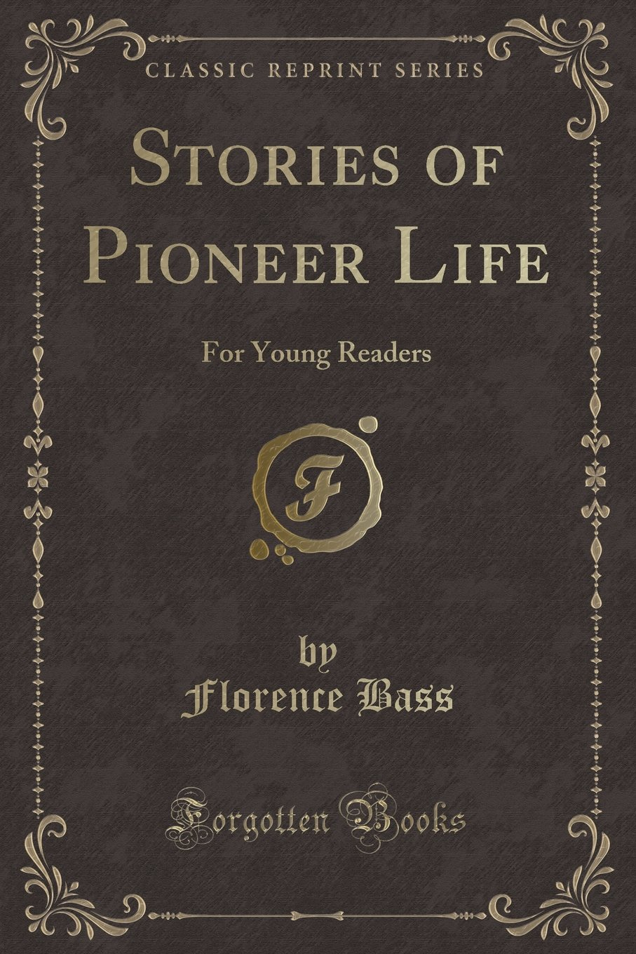 Stories of Pioneer Life: For Young Readers (Classic Reprint) PDF