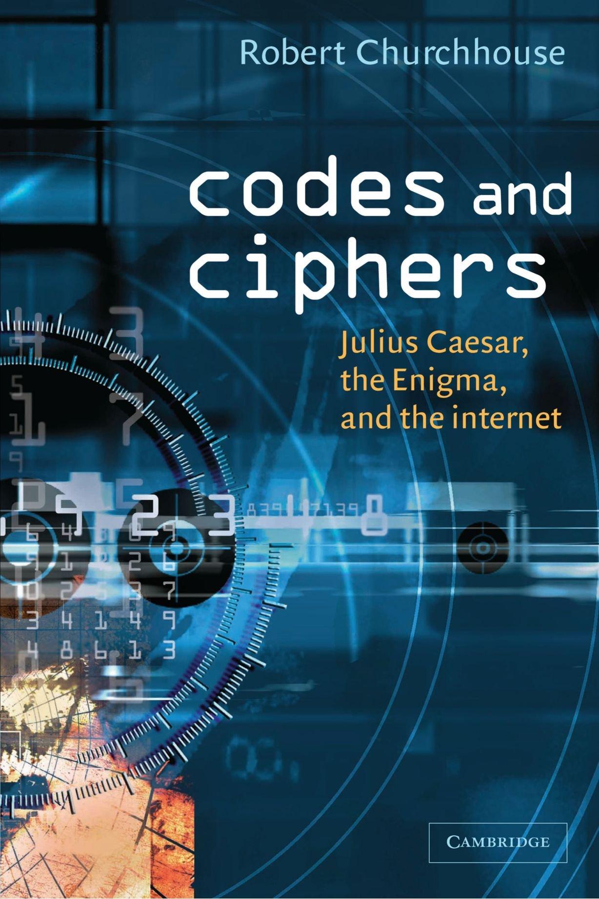 Codes and Ciphers: Julius Caesar, the Enigma, and the Internet: R. F.  Churchhouse: 9780521008907: Amazon.com: Books