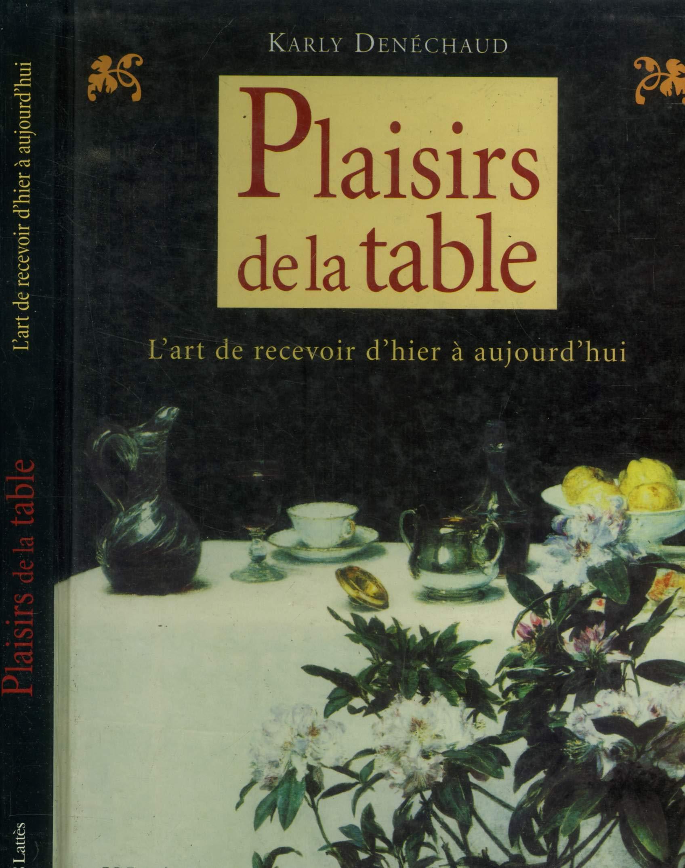 Plaisirs De La Table L Art De Recevoir D Hier Et D Aujourd Hui