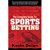 The Complete Guide to Sports Betting: The six key betting principles that professional bettors use to ensure profit at the sports book. (English Edition)