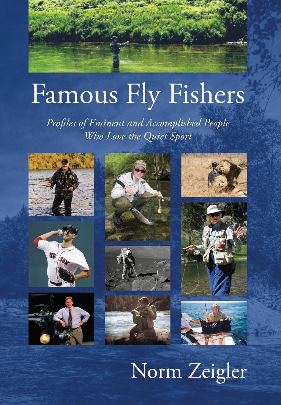 Download Famous Fly Fishers: Profiles of Eminent and Accomplished People Who Love the Quiet Sport PDF