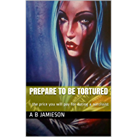 Prepare to be tortured: - the price you will pay for dating a narcissist (English Edition)