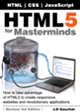 HTML5 for Masterminds, Revised 3rd Edition: How to take advantage of HTML5 to create responsive websites and revolutionary applications