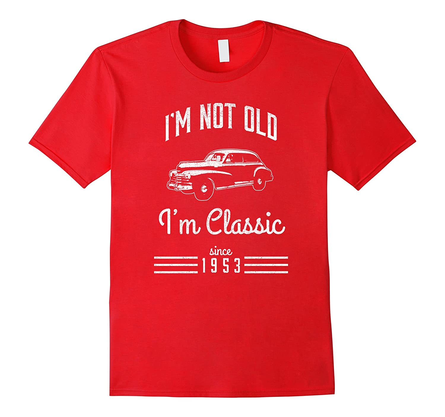a5ee04e3 Not Old, Classic Car Funny T-Shirt 64th Birthday Gift 1953-BN – Banazatee