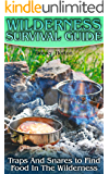 Wilderness Survival Guide: Traps And Snares to Find Food In The Wilderness