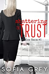 Shattering the Trust (Event Horizon Book 3) Kindle Edition