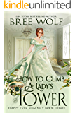 How to Climb a Lady's Tower (Happy Ever Regency Book 3)