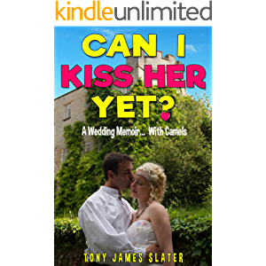 Can I Kiss Her Yet? A Wedding Memoir... With Camels (Adventure Without End Book 4)