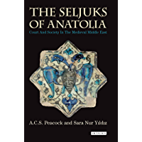 The Seljuks of Anatolia: Court and Society in the Medieval Middle East (Library of Middle East History) (English Edition)