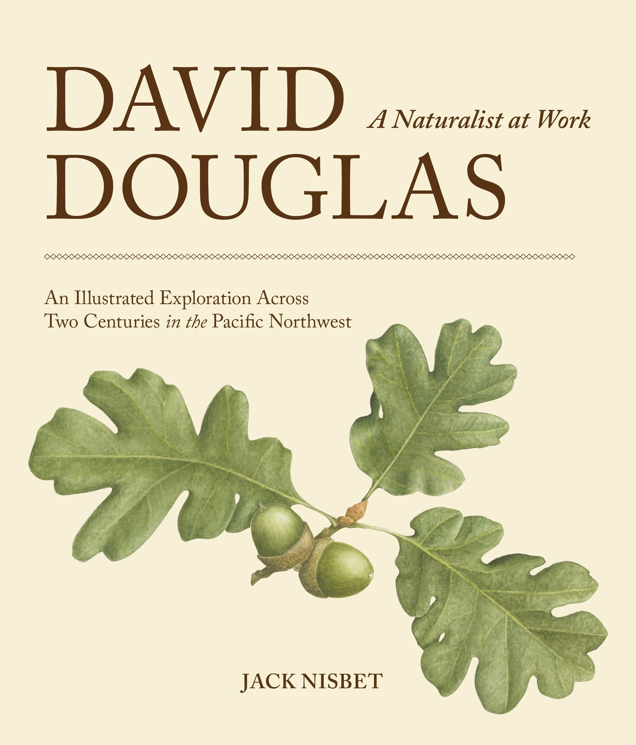 Read Online David Douglas, a Naturalist at Work: An Illustrated Exploration Across Two Centuries in the Pacific Northwest pdf epub