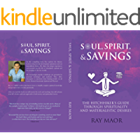 SOUL, SPIRIT & SAVINGS: THE HITCHHIKER'S GUIDE THROUGH SPIRITUALITY AND MATERIALISTIC DESIRES