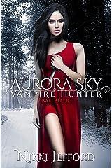 Bad Blood: A Paranormal Vampire Romance Mystery (Aurora Sky: Vampire Hunter Book 3) Kindle Edition