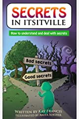 Secrets in Itsitville: How to Understand and Deal with Secrets Kindle Edition
