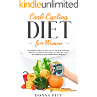 Carb Cycling for Women: Beginner's Guide to Reactivate Your Metabolism and Get Lean With the Carb Cycling Diet. Also…