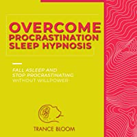 Overcome Procrastination Sleep Hypnosis: Fall Asleep and Stop Procrastinating Without Will Power