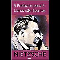 Cinco Prefácios para Cinco Livros não Escritos (Coleção Nietzsche)