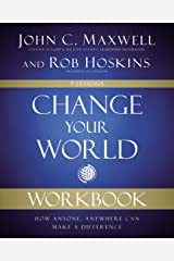 Change Your World Workbook: How Anyone, Anywhere Can Make a Difference Kindle Edition