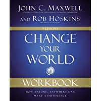 Change Your World Workbook: How Anyone, Anywhere Can Make a Difference