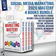 Social Media Marketing 2020 Mastery 4 Books Bundle: How to Create a Brand. Become a Skilled Influencer on Twitter, Facebook,