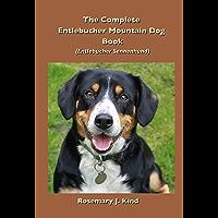The Complete Entlebucher Mountain Dog Book: Entlebucher Sennenhund (English Edition)