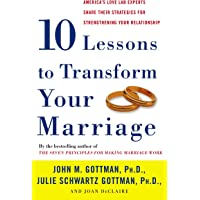 Ten Lessons to Transform Your Marriage: America's Love Lab Experts Share Their Strategies for Strengthening Your…
