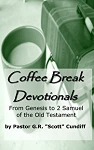 Coffee Break Devotionals (From Genesis to 2 Samuel of the Old Testament)