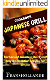 Japanese Grill Recipes: 101 Barbecued, Insanely Quick and Easy an Essential Recipes for Simple