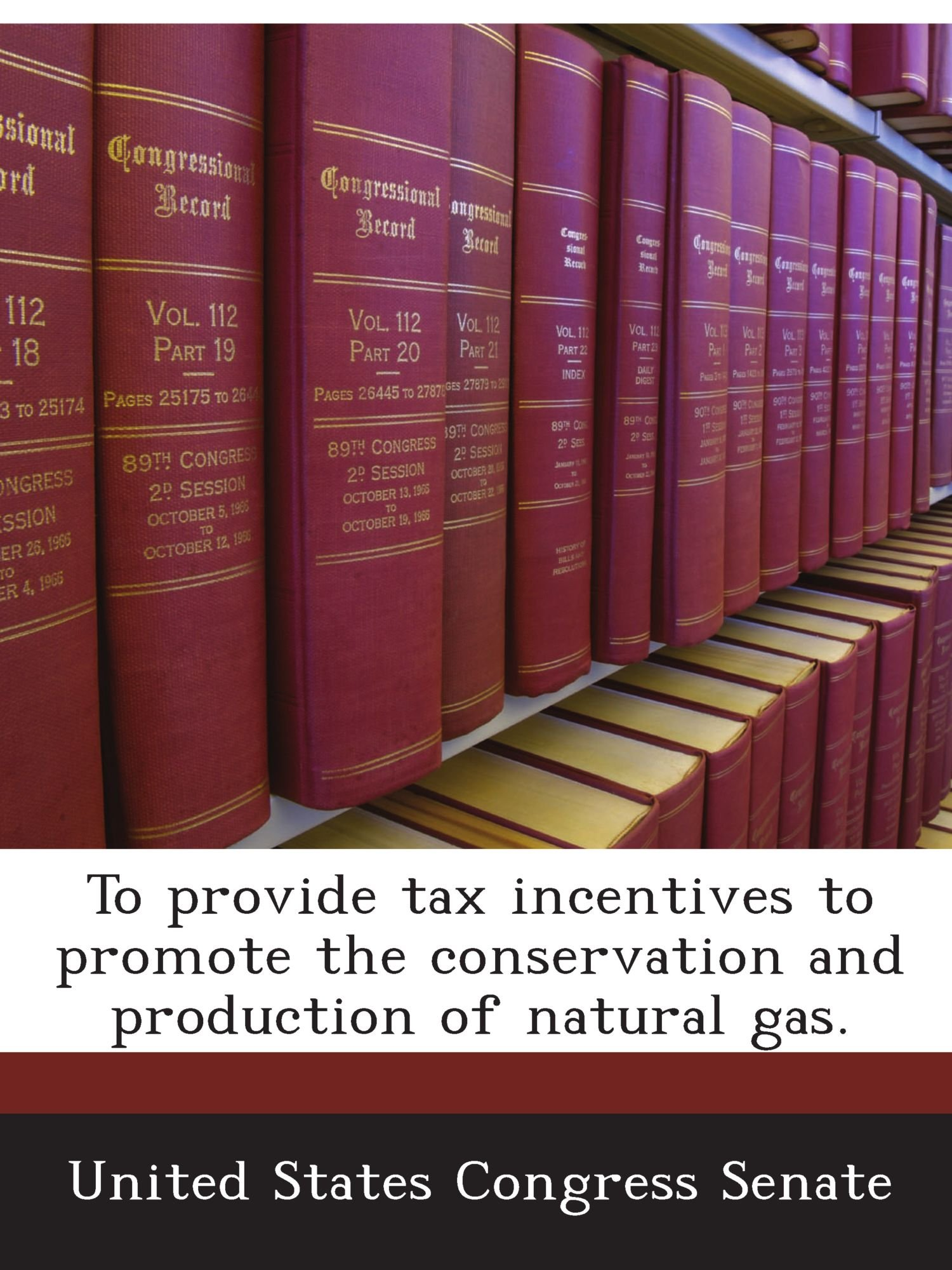 To provide tax incentives to promote the conservation and production of natural gas. ebook