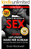 Sex: 14 Best Tips On How To Last Longer, Make Her Scream And Be The Best Lover In Her Life (+FREE Gift Inside) (How To Last Longer In Bed, Attract Women, ... Starved Marriage, Sex Guide) (What Is Sex)