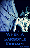 When A Gargoyle Kidnaps (Gargoyles Book 6)