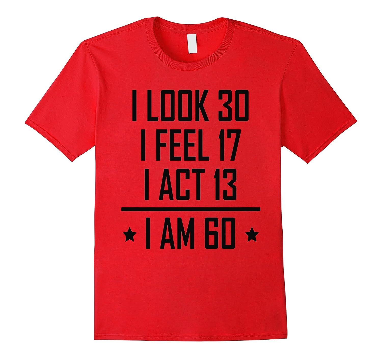 Funny 60th Birthday Shirt - Look 30 Feel 17-BN