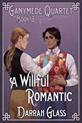 A Willful Romantic (Ganymede Quartet Book 3) Kindle Edition