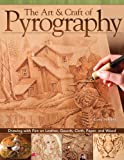 Art & Craft of Pyrography, The: Drawing with Fire on Leather, Gourds, Cloth, Paper, and Wood