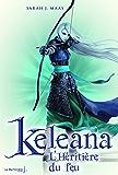 L'Héritière du feu. Keleana, tome 3: Keleana, tome 3