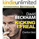David Beckham Exposed...Kicking It Real: The Amazing Story of Golden Balls (Sports Unlimited Book 1) (English Edition)