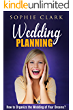Wedding Planning: How to Organize the Wedding of Your Dreams (+ Gift Inside) (English Edition)