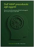 Dall'ABAP procedurale ad oggetti: Auto-formarsi sull'ABAP ad oggetti,Evolversi contemporaneamente a SAP (Collection TYALGR Vol. 2)