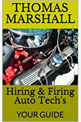 Hiring & Firing Auto Techs: YOUR GUIDE Kindle Edition