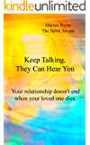Keep Talking, They Can Hear You: Your relationship doesn't end when your loved one dies.