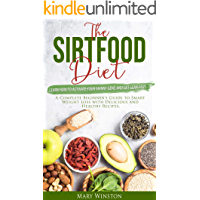The SirtFood Diet: Learn how to Activate your Skinny Gene and Get Lean Fast. A Complete Beginner's Guide to Smart Weight…