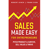 Sales Made Easy for Entrepreneurs: Pitch Product & Survive, Sell Value & Thrive (English Edition)