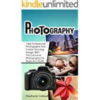 Photography: Take Professional Photographs And Create Stunning Images With This Exclusive Photography For Beginners Guide (photography, photography books, ... for dummies, photography lighting)