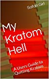 My Kratom Hell: A Users Guide to Quitting Kratom
