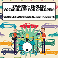 Spanish - English Vocabulary For Children:  Vehicles And Musical Instruments (English Edition)