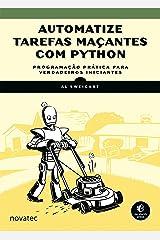 Automatize tarefas maçantes com Python: Programação prática para verdadeiros iniciantes (Portuguese Edition) Kindle Edition
