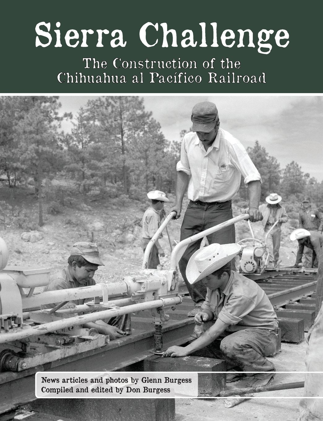 Sierra Challenge  The Construction Of The Chihuahua Al Pacifico Railroad