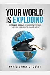 Your World is Exploding: How Social Media is Changing Everything—and how you need to Change with it. Kindle Edition