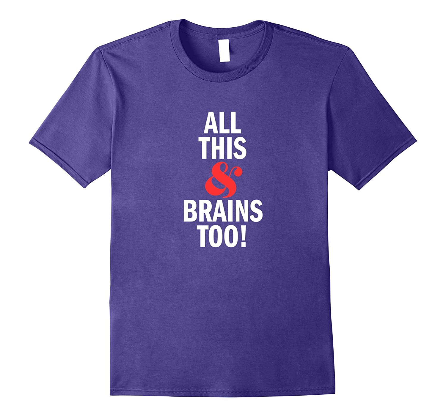 'All This And Brains Too!' - Funny Feminist T-Shirt-BN